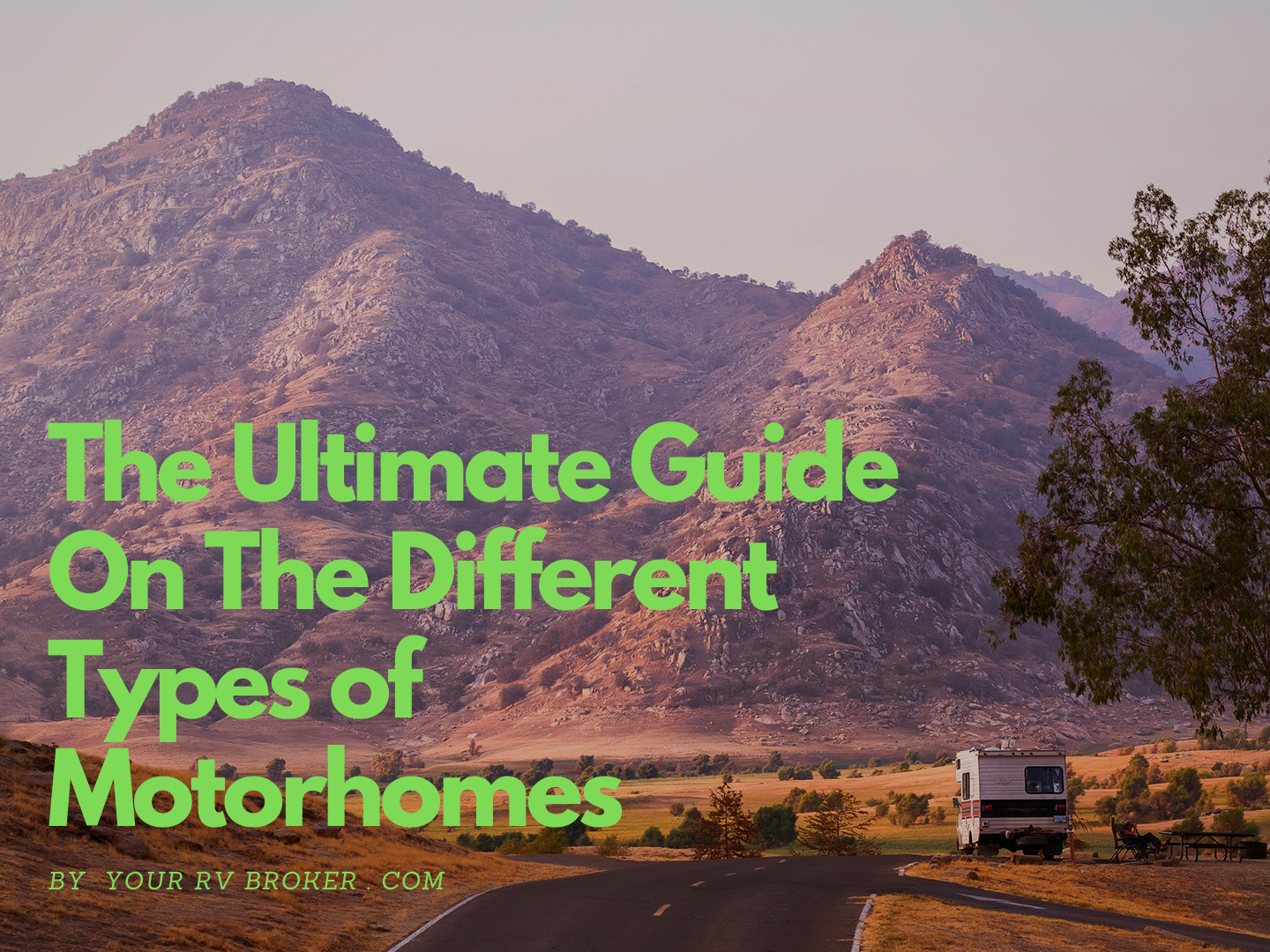 The Ultimate Guide On The Different Types of Motorhomes